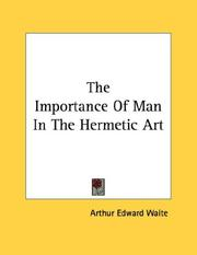 Cover of: The Importance Of Man In The Hermetic Art | Arthur Edward Waite