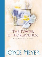 Cover of: The power of forgiveness: keep your heart free
