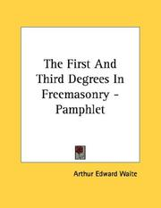 Cover of: The First And Third Degrees In Freemasonry - Pamphlet | Arthur Edward Waite