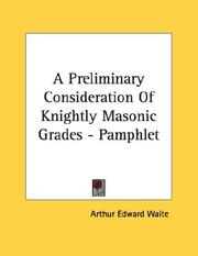 Cover of: A Preliminary Consideration Of Knightly Masonic Grades - Pamphlet | Arthur Edward Waite