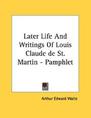 Cover of: Later Life And Writings Of Louis Claude de St. Martin - Pamphlet | Arthur Edward Waite