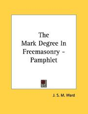 Cover of: The Mark Degree In Freemasonry - Pamphlet | J. S. M. Ward