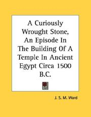 Cover of: A Curiously Wrought Stone, An Episode In The Building Of A Temple In Ancient Egypt Circa 1500 B.C. | J. S. M. Ward