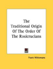 Cover of: The Traditional Origin Of The Order Of The Rosicrucians | Frank Wittemans