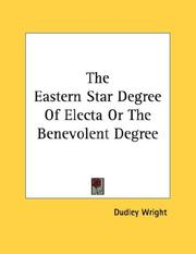 Cover of: The Eastern Star Degree Of Electa Or The Benevolent Degree | Dudley Wright