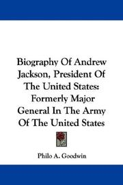 Cover of: Biography Of Andrew Jackson, President Of The United States | Philo A. Goodwin