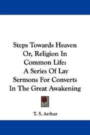 Cover of: Steps Towards Heaven Or, Religion In Common Life | Arthur, T. S.
