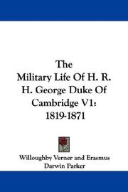 Cover of: The Military Life Of H. R. H. George Duke Of Cambridge V1 | Willoughby Verner