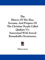 Cover of: The History Of The Rise, Increase, And Progress Of The Christian People Called Quakers V1: Intermixed With Several Remarkable Occurrences