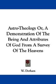 Cover of: Astro-Theology Or, A Demonstration Of The Being And Attributes Of God From A Survey Of The Heavens