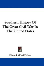 Cover of: Southern History Of The Great Civil War In The United States | Edward Alfred Pollard