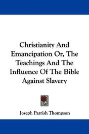Cover of: Christianity And Emancipation Or, The Teachings And The Influence Of The Bible Against Slavery