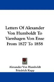 Cover of: Letters Of Alexander Von Humboldt To Varnhagen Von Ense From 1827 To 1858