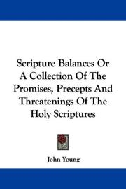Cover of: Scripture Balances Or A Collection Of The Promises, Precepts And Threatenings Of The Holy Scriptures | John Young