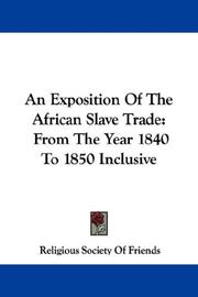 Cover of: An Exposition Of The African Slave Trade | Religious Society Of Friends