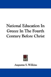 Cover of: National Education In Greece In The Fourth Century Before Christ | Augustus S. Wilkins
