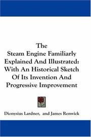 The steam engine familiarly explained and illustrated by Dionysius Lardner