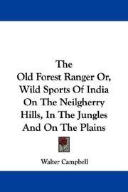 Cover of: The Old Forest Ranger Or, Wild Sports Of India On The Neilgherry Hills, In The Jungles And On The Plains | Walter Campbell