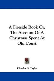 Cover of: A Fireside Book Or, The Account Of A Christmas Spent At Old Court | Charles B. Tayler