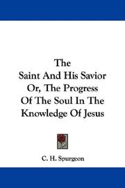 Cover of: The Saint And His Savior Or, The Progress Of The Soul In The Knowledge Of Jesus
