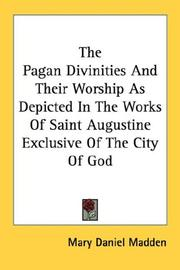 Cover of: The Pagan Divinities And Their Worship As Depicted In The Works Of Saint Augustine Exclusive Of The City Of God | Mary Daniel Madden