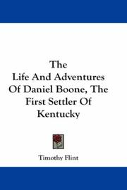 Cover of: The Life And Adventures Of Daniel Boone, The First Settler Of Kentucky | Timothy Flint