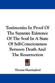 Cover of: Testimonies In Proof Of The Separate Existence Of The Soul In A State Of Self-Consciousness Between Death And The Resurrection | Thomas Huntingford