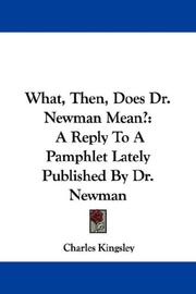 Cover of: What, then, does Dr. Newman mean?: a reply to a pamphlet lately published by Dr. Newman