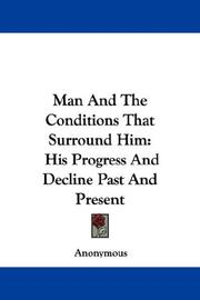 Cover of: Man And The Conditions That Surround Him: His Progress And Decline Past And Present