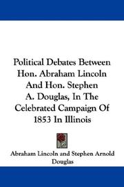 Cover of: Political Debates Between Hon. Abraham Lincoln And Hon. Stephen A. Douglas, In The Celebrated Campaign Of 1853 In Illinois