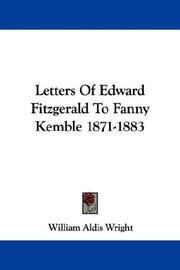 Cover of: Letters Of Edward Fitzgerald To Fanny Kemble 1871-1883 | William Aldis Wright