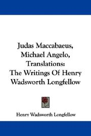 Cover of: Judas Maccabaeus, Michael Angelo, Translations: The Writings Of Henry Wadsworth Longfellow