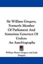 Cover of: Sir William Gregory, Formerly Member Of Parliament And Sometime Governor Of Ceylon | William Henry Gregory