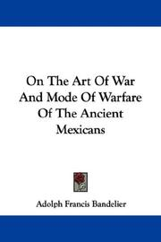 Cover of: On The Art Of War And Mode Of Warfare Of The Ancient Mexicans | Adolph Francis Bandelier