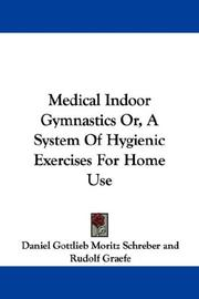 Cover of: Medical Indoor Gymnastics Or, A System Of Hygienic Exercises For Home Use