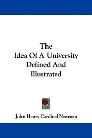 Cover of: The idea of a university defined and illustrated: I. In nine discourses delivered to the Catholics of Dublin. II. In occasional lectures and essays addressed to the members of the Catholic university