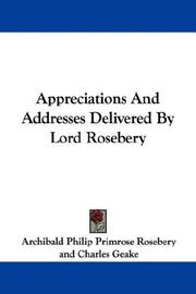 Cover of: Appreciations And Addresses Delivered By Lord Rosebery | Archibald Philip Primrose Rosebery