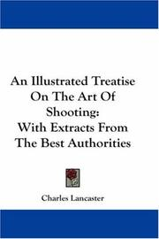 Cover of: An Illustrated Treatise On The Art Of Shooting | Charles Lancaster