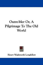 Cover of: Outre-Mer Or, A Pilgrimage To The Old World | Henry Wadsworth Longfellow