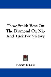 Cover of: Those Smith Boys On The Diamond Or, Nip And Tuck For Victory | Howard Roger Garis