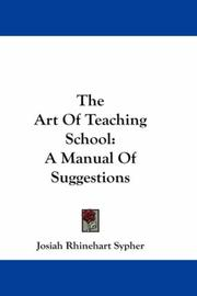 Cover of: The Art Of Teaching School | Josiah Rhinehart Sypher