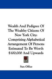 Cover of: Wealth And Pedigree Of The Wealthy Citizens Of New York City | Sun Office