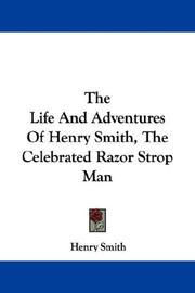 Cover of: The Life And Adventures Of Henry Smith, The Celebrated Razor Strop Man