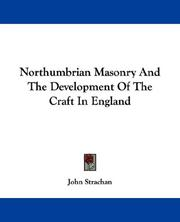 Cover of: Northumbrian Masonry And The Development Of The Craft In England | John Strachan