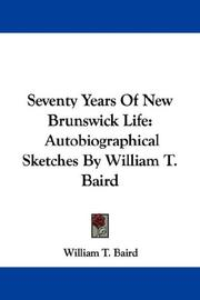 Cover of: Seventy Years Of New Brunswick Life | William T. Baird
