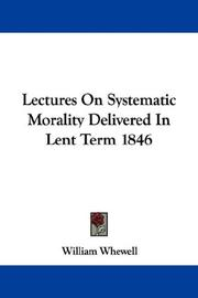 Cover of: Lectures On Systematic Morality Delivered In Lent Term 1846