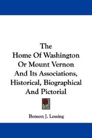Cover of: The Home Of Washington Or Mount Vernon And Its Associations, Historical, Biographical And Pictorial