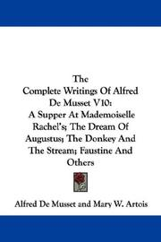 Cover of: The Complete Writings Of Alfred De Musset V10: A Supper At Mademoiselle Rachel's; The Dream Of Augustus; The Donkey And The Stream; Faustine And Others
