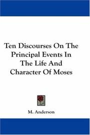 Cover of: Ten Discourses On The Principal Events In The Life And Character Of Moses | M. Anderson