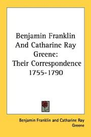 Benjamin Franklin And Catharine Ray Greene by Benjamin Franklin, Catharine Ray Greene